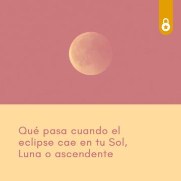 ¿Qué pasa cuando el eclipse cae en tu Sol, ascendente o Luna? ¿Cuál es la diferencia?
