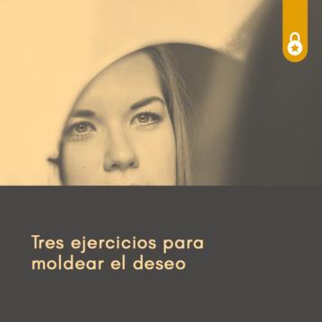Tres ejercicios del espejo para moldear el deseo