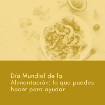 Día mundial de la alimentación: lo que puedes hacer para ayudar