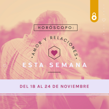 Horóscopo del amor y las relaciones de la semana que va del 18 al 24 de noviembre