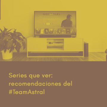 Series que ver: recomendaciones del #TeamAstral