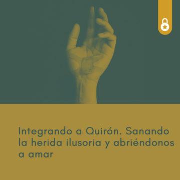 Integrando a Quirón, sanando la herida ilusoria y abriéndonos a amar